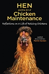 Hen and the Art of Chicken Maintenance, Reflections on a Life of Raising Chickens by Gurdon Martin