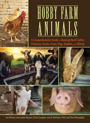 Hobby Farm Animals- A Comprehensive Guide to Raising Chickens, Ducks, Rabbits, Goats, Pigs, Sheep, and Cattle by Sue Weaver
